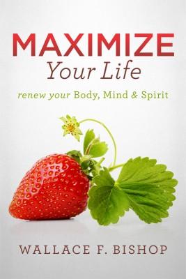 Maximize Your Life Renew Your Body, Mind & Spirit