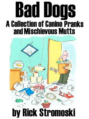 Bad Dogs A Collection of Canine Pranks and Mischievous Mutts by Rick Stromoski from Bookbaby in Comics category