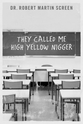They Called Me High Yellow Nigger  by Dr. Robert Martin Screen from Bookbaby in General Novel category