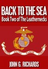 Back To The Sea Book Two of The Leathernecks by John G. Richards from Bookbaby in General Novel category