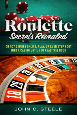 Roulette Secrets Revealed Do Not Gamble Online, Play, Or Even Step Foot Into A Casino Until You Read This Book by John C. Steele from Bookbaby in Engineering & IT category