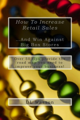 How To Increase Retail Sales And Win Against Big Box Stores by DL Wasson from Bookbaby in Business & Management category