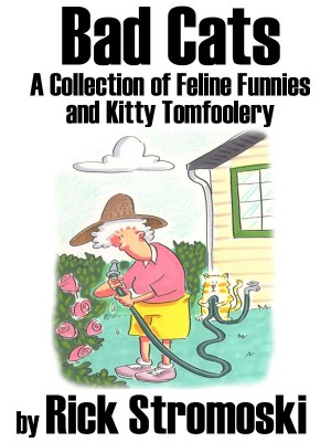 Bad Cats A Collection of Feline Funnies and Kitty Tomfoolery by Rick Stromoski from  in  category
