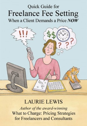 Freelance Fee Setting Quick Guide for When a Client Demands a Price NOW by Laurie Lewis from  in  category