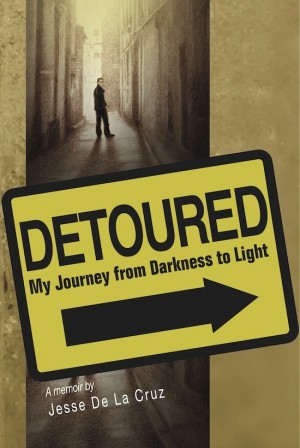 Detoured My Journey From Darkness to Light by Jesse De La Cruz from Bookbaby in Autobiography & Biography category