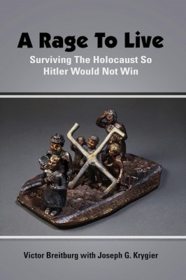 A Rage To Live Surviving The Holocaust So Hitler Would Not Win by Victor Breitburg from Bookbaby in Autobiography,Biography & Memoirs category