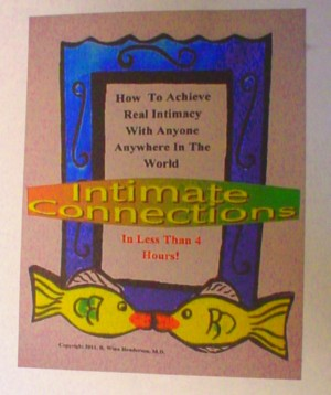 Intimate Connections How To Achieve Real Intimacy With Anyone Anywhere In The World In Less Than 4 Hours by R. Winn Henderson, M.D. from Bookbaby in General Novel category