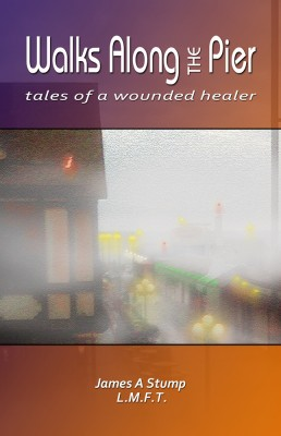 Walks Along the Pier Tales Of A Wounded Healer by James A Stump from Bookbaby in General Novel category