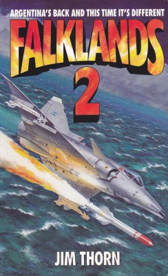 Falklands 2 Argentina's Back And This Time It's Different by Jim Thorn from Bookbaby in General Novel category
