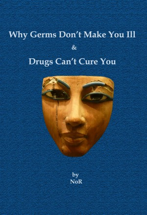 Why Germs Don't Make You Ill and Drugs Can't Cure You  by NoR from Bookbaby in Family & Health category