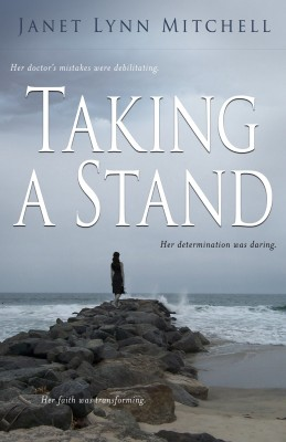 Taking A Stand Her Doctor's Mistakes Were Debilitating. Her Determination Was Daring. Her Faith Was Transforming. by Janet Lynn Mitchell from Bookbaby in Religion category