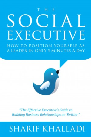 The Social Executive How To Position Yourself As A Leader In Only 5 Minutes A Day On Twitter by Sharif Khalladi from Bookbaby in Business & Management category