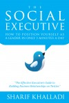The Social Executive How To Position Yourself As A Leader In Only 5 Minutes A Day On Twitter by Sharif Khalladi from  in  category