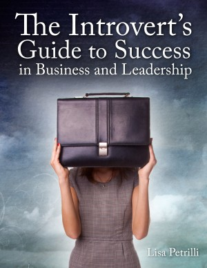 The Introvert's Guide to Success in Business and Leadership  by Lisa Petrilli from Bookbaby in Business & Management category