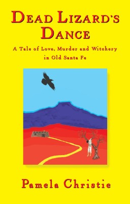 Dead Lizard's Dance A Tale of Love, Murder and Witchery in Old Santa Fe by Pamela Christie from Bookbaby in General Novel category