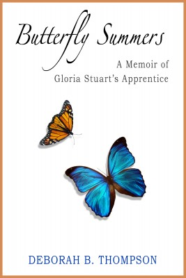 Butterfly Summers A Memoir of Gloria Stuart's Apprentice by Deborah B. Thompson from Bookbaby in Autobiography & Biography category
