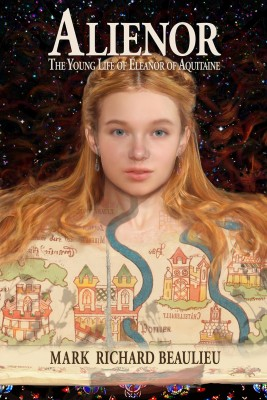 Alienor The Young Life of Eleanor of Aquitaine by Mark Richard Beaulieu from Bookbaby in General Novel category