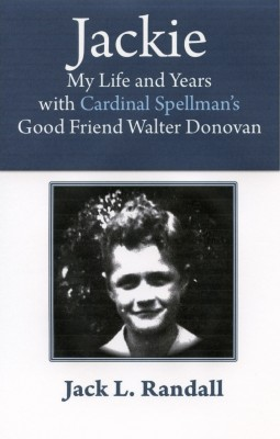 Jackie My Life and Years with Cardinal Spellman's Good Friend Walter Donovan by Jack L. Randall from Bookbaby in Autobiography & Biography category