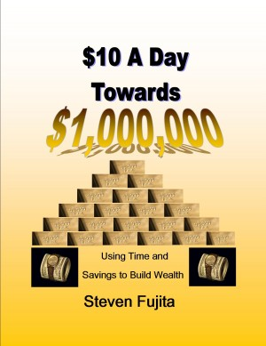 $10 a Day Towards $1,000,000 Using Time and Savings to Build Wealth by Steven Fujita from Bookbaby in Finance & Investments category