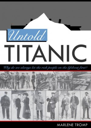 Untold Titanic The True Story of Life, Death, and Justice by Marlene Tromp from Bookbaby in History category