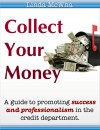 Collect Your Money A Guide To Promoting Success And Professionalism In The Credit Department by Linda McWha from Bookbaby in Accounting & Statistics category