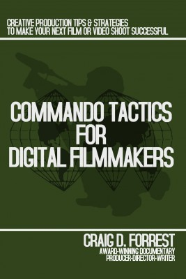 Commando Tactics for Digital Filmmakers  by Craig D. Forrest from Bookbaby in Engineering & IT category