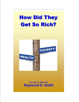 How Did They Get So Rich?  by Raymond E. Smith from Bookbaby in Business & Management category