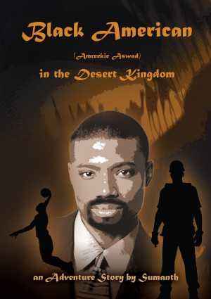 Black American (Amreekie Aswad) in the Desert Kingdom - Part I  by Sumanth from Bookbaby in General Novel category