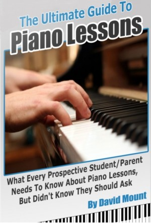 The Ultimate Guide To Piano Lessons What Every Prospective Student and/or Parent Needs To Know About Piano Lessons, But Didn't Know They Should Ask by David Mount from Bookbaby in General Academics category