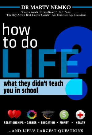 How to Do Life What They Didn't Teach You In School by Marty Nemko from  in  category