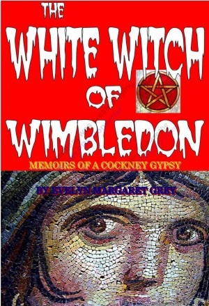 The White Witch of Wimbledon Memoirs of a Cockney Gypsy by Evelyn Margaret Savage-Grey from Bookbaby in Autobiography & Biography category