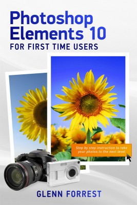 Photoshop Elements 10 For First Time Users Step By Step Instruction to Take Your Photos to the Next Level by Glenn Forrest from Bookbaby in Engineering & IT category