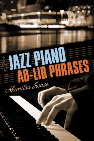 Jazz Piano Ad-Lib Phrases  by Akimitsu Iwase from Bookbaby in General Academics category