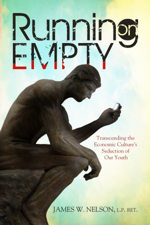 Running on Empty Transcending the Economic Culture's Seduction of Our Youth by James W. Nelson from Bookbaby in General Novel category