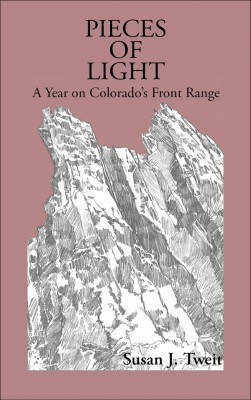 Pieces of Light A Year on Colorado's Front Range by Susan J Tweit from Bookbaby in General Academics category