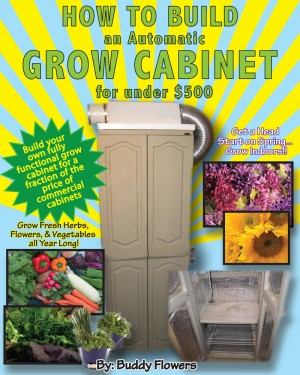 How to Build an Automatic Grow Cabinet for Under $500 The Complete Do-It-Yourself Guide for Building a Totally Automatic Indoor Grow Cabinet by Buddy Flowers from Bookbaby in General Novel category