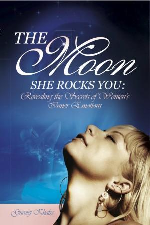 The Moon She Rocks You Revealing the Secrets of Women's Inner Emotions by Gurutej Khalsa from  in  category