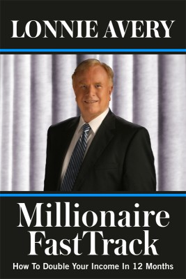 Millionaire FastTrack - How To Double Your Income In 12 Months Live Rich Now by Lonnie Avery from Bookbaby in Business & Management category