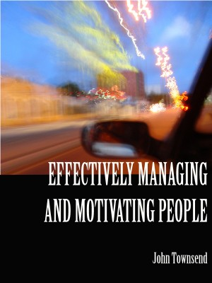 Effectively Managing and Motivating People  by John Townsend from Bookbaby in Business & Management category