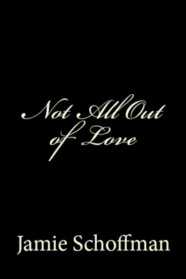 Not All Out of Love  by Jamie Schoffman from Bookbaby in Autobiography & Biography category