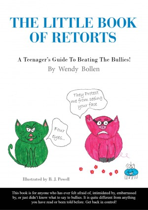 The Little Book Of Retorts A Teenager's Guide To Beating The Bullies by Wendy Bollen from Bookbaby in Children category