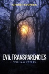 Ghost Stories: Evil Transparencies  by William Peters from Bookbaby in General Novel category