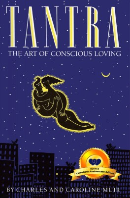 Tantra: The Art of Conscious Loving 20th Anniversary Edition by Charles  Muir from Bookbaby in Romance category