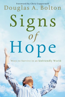 Signs of Hope Ways to Survive in an Unfriendly World by Douglas A. Bolton from Bookbaby in Religion category