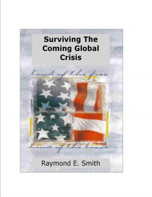 Surviving The Coming Global Crisis  by Raymond E. Smith from Bookbaby in Lifestyle category