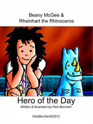 Beany McGee and Rheinhart the Rhinoceros: Hero of the Day  by Park Borchert from Bookbaby in Children category