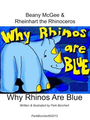 Beany McGee and Rheinhart the Rhinoceros: Why Rhinos Are Blue  by Park Borchert from Bookbaby in Children category