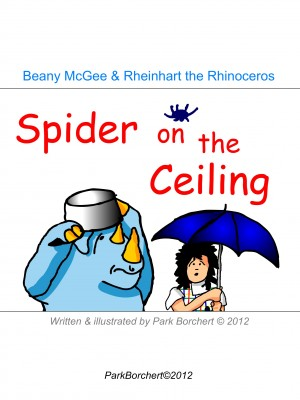Beany McGee and Rheinhart the Rhinoceros: Spider on the Ceiling  by Park Borchert from Bookbaby in Children category