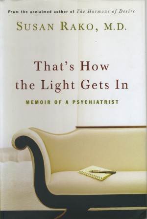 That's How the Light Gets In Memoir of a Psychiatrist by Susan Rako M.D. from Bookbaby in Autobiography & Biography category