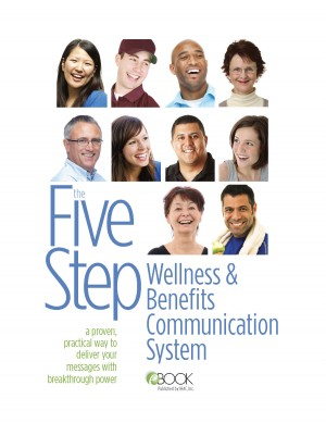 The Five Step Wellness and Benefits Communication System A Proven, Practical Way To Deliver Your Messages With Breakthrough Power by Shawn M. Connors from Bookbaby in Business & Management category